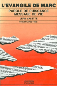 Jean Valette - L'Evangile de Marc Tome 1 - Parole de puissance, message de vie.