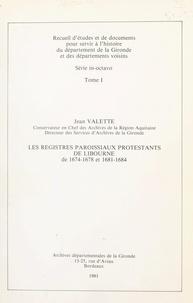 Jean Valette - Les registres paroissiaux protestants de Libourne. De 1674-1678 et 1681-1684 (1).
