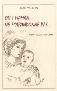 Jean Vallon - Oh ! Maman ne m'abandonne pas....