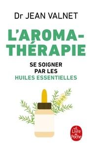 AROMATHERAPIE. Traitement des maladies par les essences des plantes, 10ème édition - Jean Valnet |