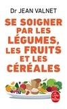 Jean Valnet - Se soigner par les légumes, les fruits et les céréales.