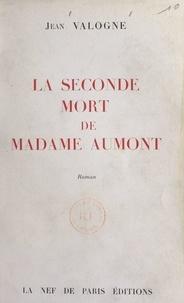 Jean Valogne - La seconde mort de Madame Aumont.