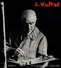 Jean Valtat - Louis Valtat - Catalogue de l'oeuvre peint 1869-1952 Tome 1.