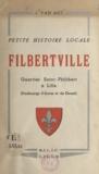 Jean Van Agt - Petite histoire locale, Filbertville - Quartier Saint-Philibert à Lille, faubourgs d'Arras et de Douai.