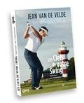 Jean Van de Velde et Eric Douennelle - Les clefs de votre swing - Maîtrisez vos trajectoires.