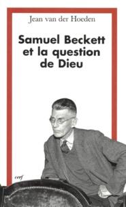 Jean Van Der Hoeden - Samuel Beckett et la question de Dieu.