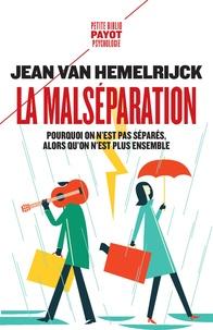 Jean Van Hemelrijck - La malséparation - Pourquoi on n'est pas séparés alors qu'on n'est plus ensemble.