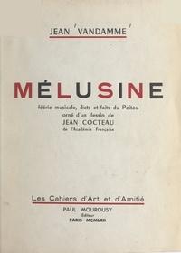 Jean Vandamme et Jean Cocteau - Mélusine - Féerie musicale, dicts et faits du Poitou.