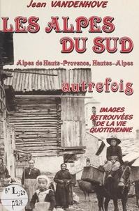 Jean Vandenhove et C. Chusseau-Flaviens - Les Alpes du Sud autrefois - Alpes de Haute-Provence, Hautes-Alpes.