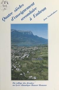 Jean Vandenhove - Quatre siècles d'enseignement secondaire à Embrun, Hautes-Alpes (3) - 1585-1988, du collège des Jésuites au lycée climatique Honoré Romane.