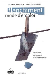 Jean Vanempten et Ludwig Verduyn - Blanchiment : mode d'emploi.