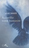 Jean Vanier - Accueillir notre humanité.