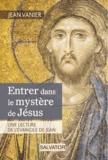 Jean Vanier - Entrer dans le mystère de Jésus - Une lecture de l'Evangile de Jean.