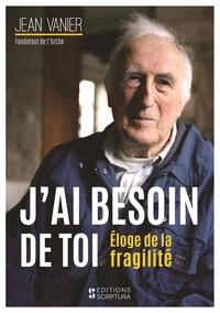 Jean Vanier - J'ai besoin de toi - Eloge de la fragilité.