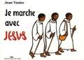 Jean Vanier - Je marche avec Jésus.