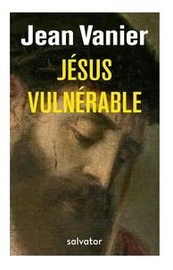 Jean Vanier - Jésus vulnérable.