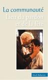 Jean Vanier - La communauté - Lieu du pardon et de la fête.