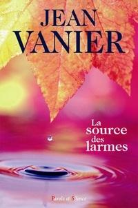 Jean Vanier - La source des larmes - Une retraite d'alliance.