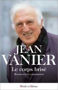 Jean Vanier - Le corps brisé : retour vers la communion.