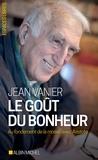 Jean Vanier - Le Goût du bonheur - Au fondement de la morale avec Aristote.