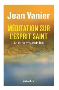 Méditations sur l'Esprit Saint- Cri du pauvre, cri de Dieu - Jean Vanier |