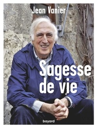 Jean Vanier - Sagesse de vie.