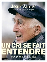 Jean Vanier - Un cri se fait entendre - Mon chemin vers la paix.