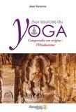Jean Varenne - Aux sources du yoga - Comprendre son origine : l'Hindouisme.