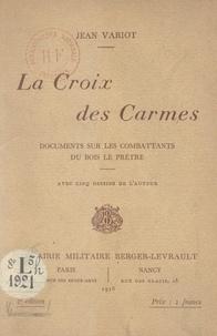 Jean Variot - La Croix des Carmes - Documents sur les combattants du bois Le Prêtre.