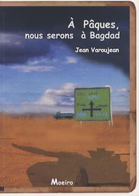 Jean Varoujean - A Pâques, nous serons à Bagdad.