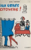 Jean Vartier - Aux urnes, citoyens !.