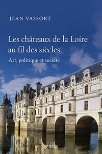Les châteaux de la Loire au fil des siècles - Art, politique et société.pdf