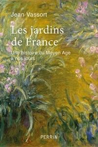 Jean Vassort - Les jardins de France - Une histoire du Moyen Age à nos jours.
