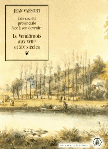 Une société provinciale face à son debenir : le Vendômois aux 18e et 19e siècles