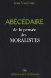 Jean Vaucharo - Abécédaire de la pensée des moralistes.