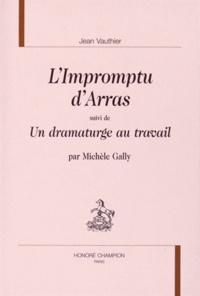 Jean Vauthier - L'Impromptu d'Arras - Suivi de Un dramaturge au travail.
