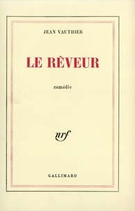 Jean Vauthier - Le Rêveur - Comédie.
