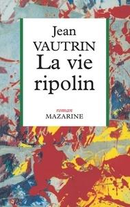 Jean Vautrin - La Vie ripolin.