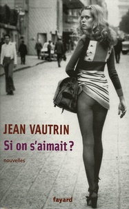 Jean Vautrin - Si on s'aimait ?.