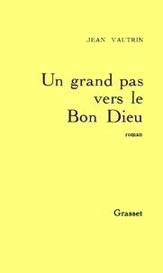 Jean Vautrin - Un grand pas vers le Bon Dieu.