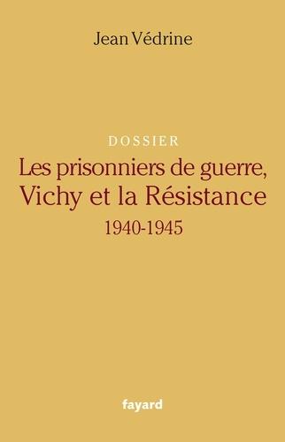 Dossier Les prisonniers de guerre, Vichy et la Résistance (1940-1945)