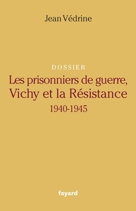 Jean Védrine - Les Prisonniers de guerre, Vichy et la Résistance - 1940-1945.