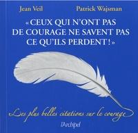 """Jean Veil et Patrick Wajsman - """"Ceux qui n'ont pas de courage ne savent pas ce qu'ils perdent !"""" - Les plus belles citations sur le courage."""