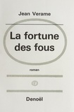 Jean Verame - La fortune des fous.