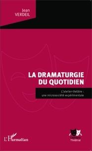 Jean Verdeil - La dramaturgie du quotidien - L'atelier-théâtre : une microsociété expérimentale.