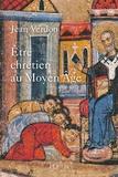 Jean Verdon - Etre chrétien au Moyen Age.