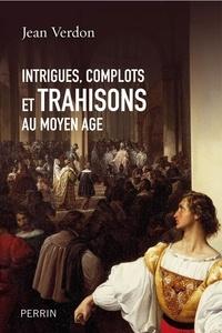 Jean Verdon - Intrigues  complots et trahisons au Moyen Age.