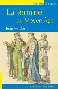 Jean Verdon - La femme au Moyen Age.