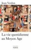 Jean Verdon - La vie quotidienne au Moyen Age.