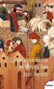 Jean Verdon - La vie quotidienne au Moyen Âge.